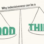 Why Indecisiveness Could Be a Good Thing